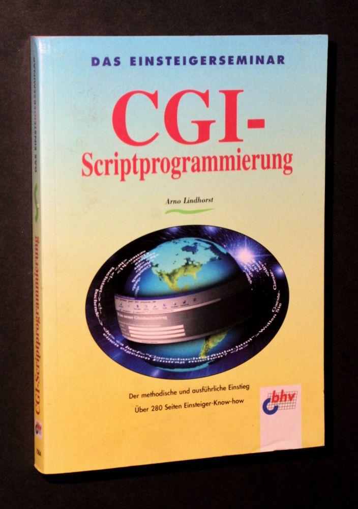Arno Lindhorst - Das Einsteigerseminar CGI- Scriptprogrammierung - Buch