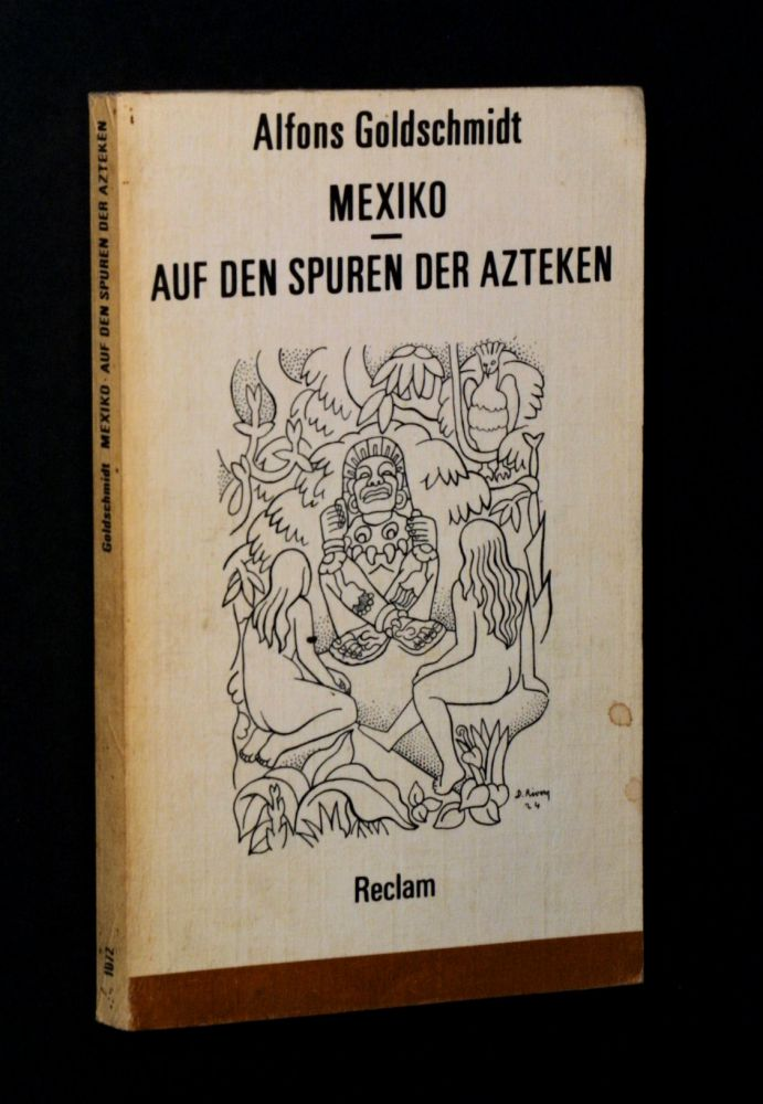 Alfons Goldschmidt - Auf den Spuren der Azteken - Buch