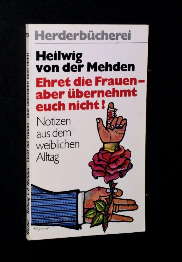 Heilwig von der Mehden - Ehret die Frauen, aber übernehmt euch nicht! - Buch