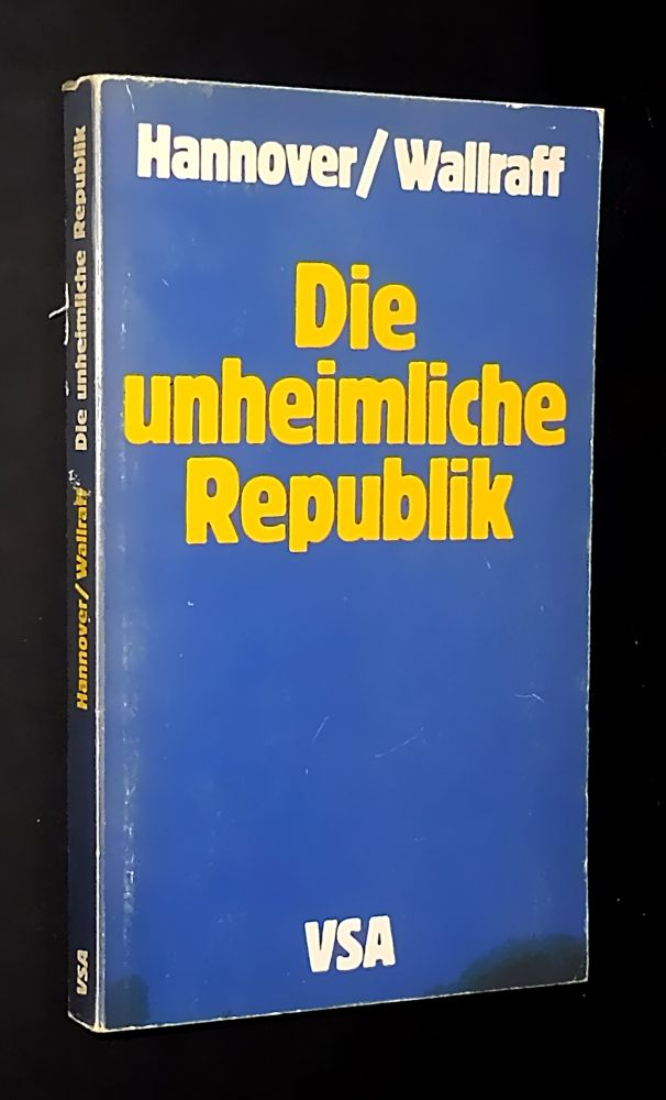 Heinrich Hannover & Günter Wallraff - Die unheimliche Republik - Politische Verfolgung in der Bundesrepublik - Buch