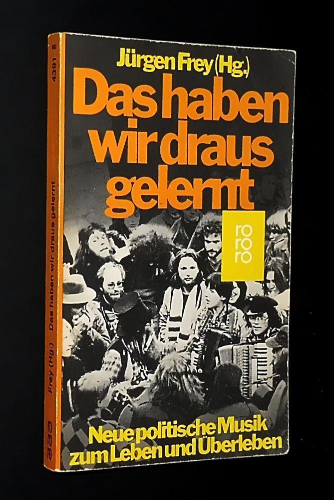 Jürgen Frey - Das haben wir daraus gelernt - Neue politische Musik zum Leben und Überleben - Buch