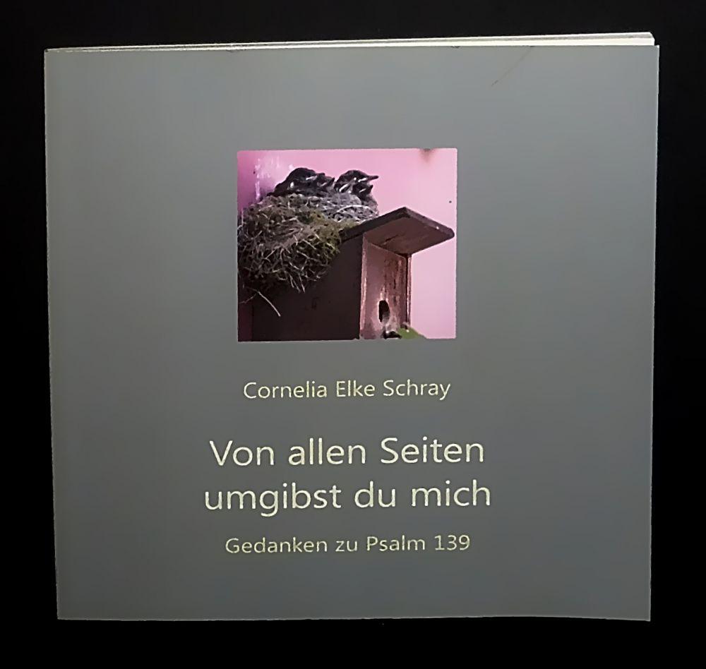 Cornelia Elke Schray - Von allen Seiten umgibst du mich - Gedanken zum Psalm 139 - Buch